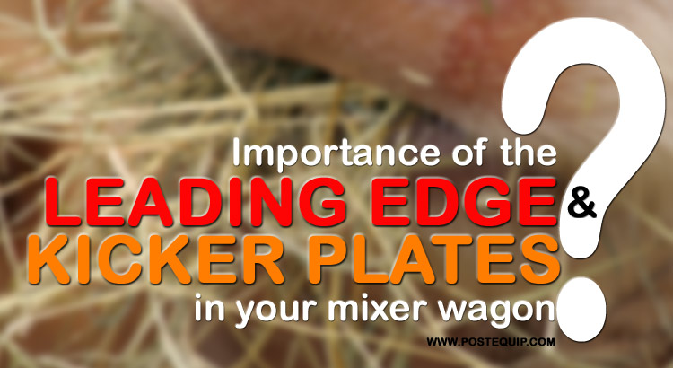 what is the importance of the leading edge and kicker plates in your mixer wagon
