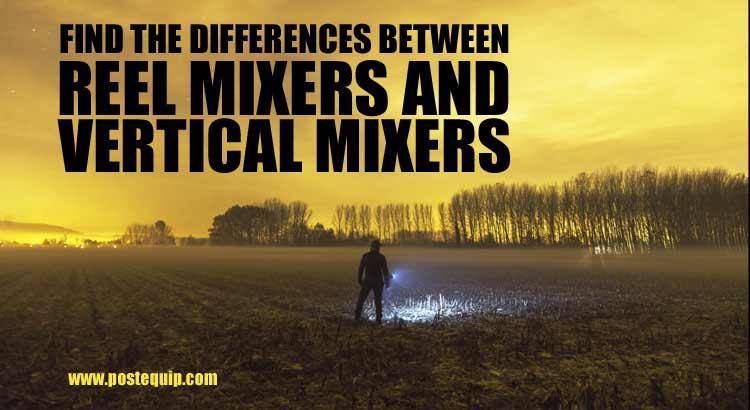 Differences between reel mixers and vertical mixers